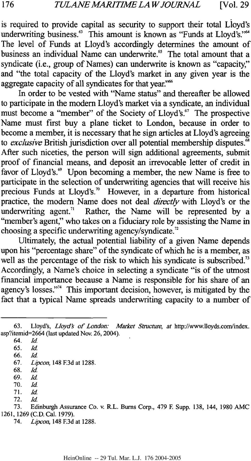 "'' In order to be vested with ""Name status"" and thereafter be allowed to participate in the modem Lloyd's market via a syndicate, an individual must become a ""member"" of the Society of Lloyd's."