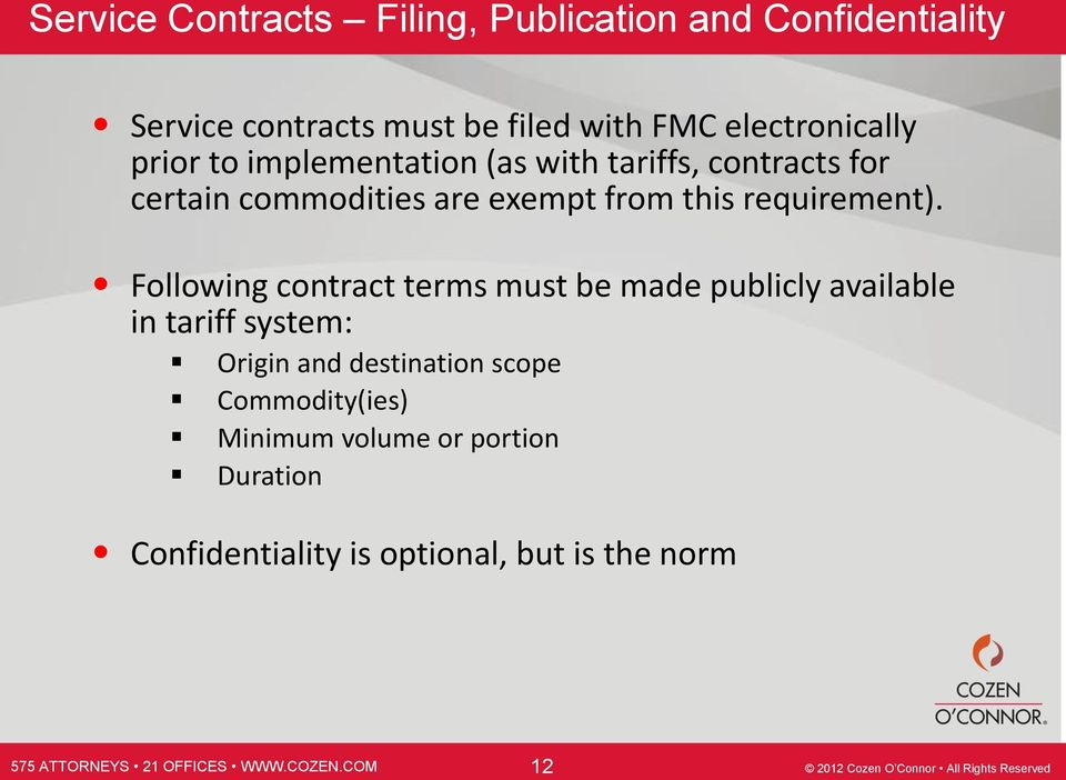 Following contract terms must be made publicly available in tariff system: Origin and destination scope Commodity(ies) Minimum