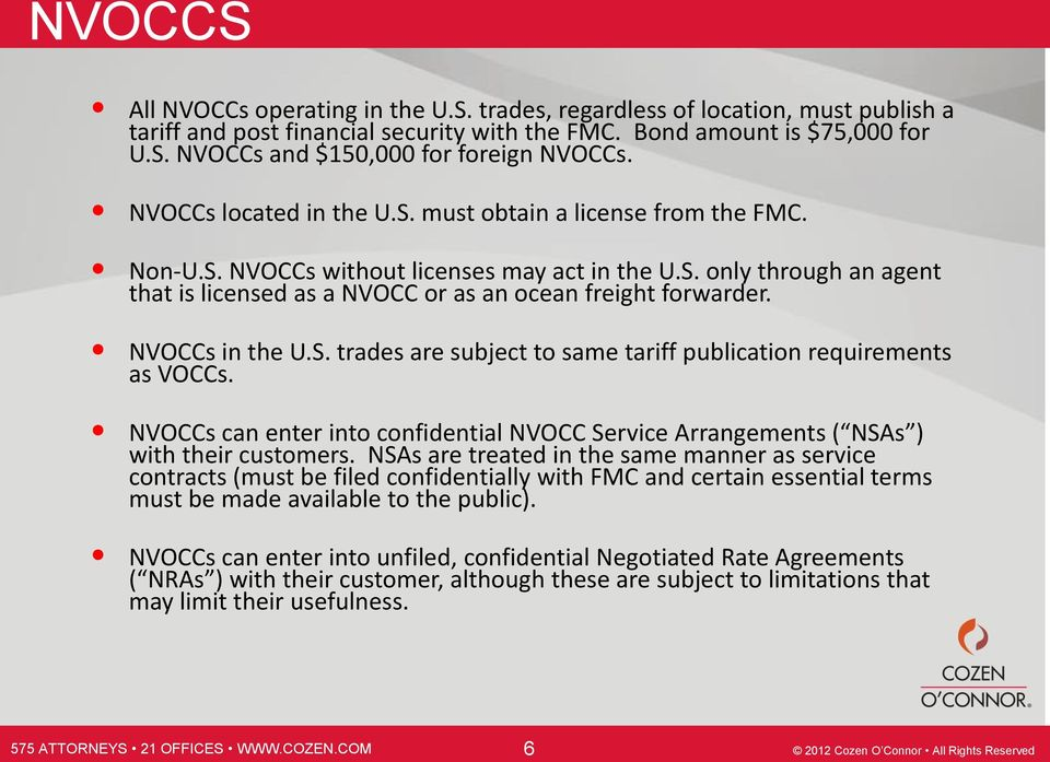 NVOCCs in the U.S. trades are subject to same tariff publication requirements as VOCCs. NVOCCs can enter into confidential NVOCC Service Arrangements ( NSAs ) with their customers.