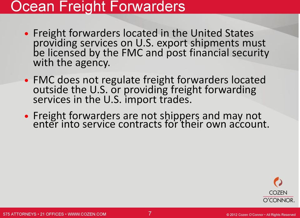 FMC does not regulate freight forwarders located outside the U.S. or providing freight forwarding services in the U.S. import trades.