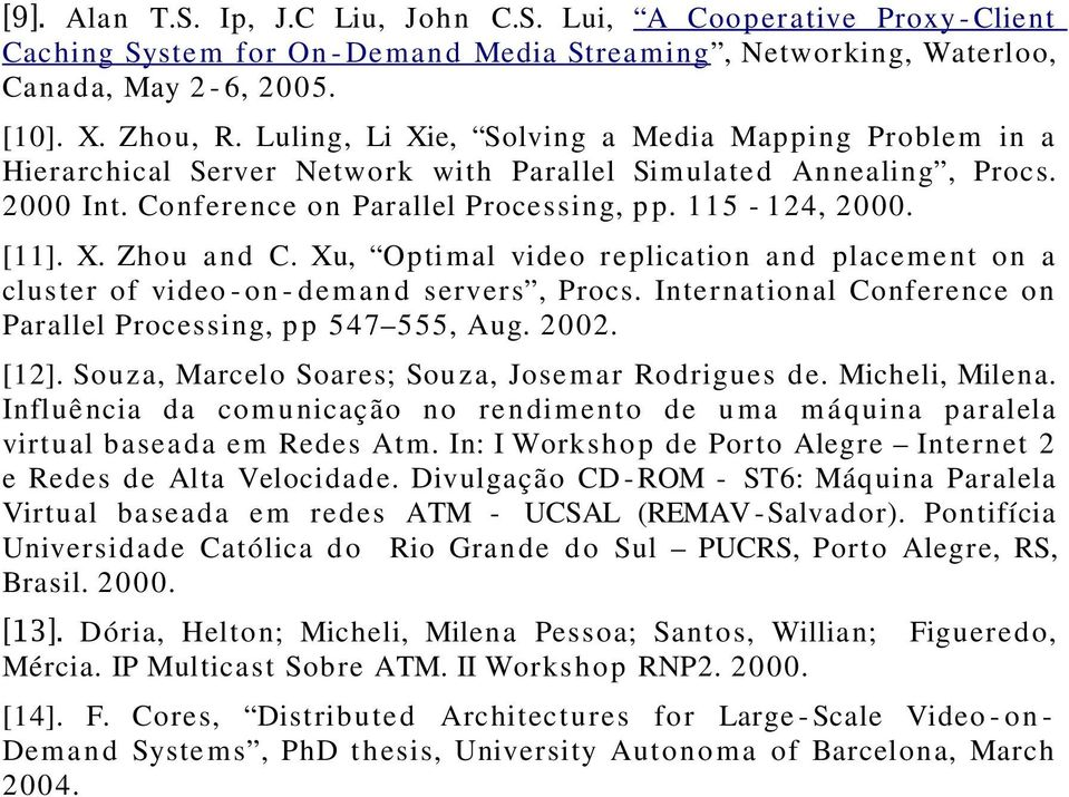 Xu, Optimal video replication and placement on a cluster of video - on - demand servers, Procs. International Conference on Parallel Processing, p p 547 555, Aug. 2002. [12].