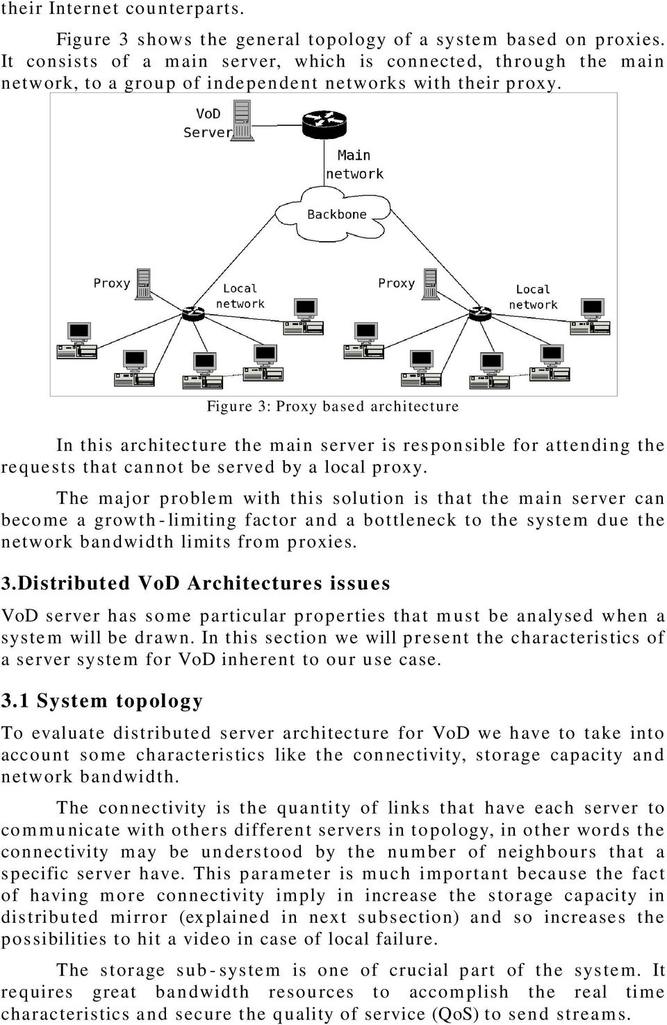 Figure 3: Proxy based architecture In this architecture the main server is responsible for attending the requests that cannot be served by a local proxy.
