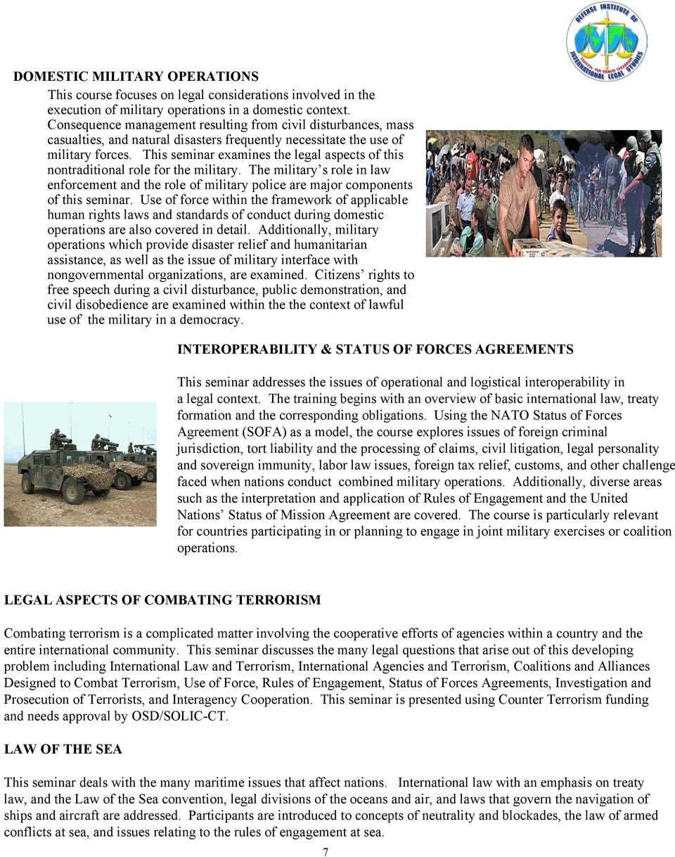 This seminar examines the legal aspects of this nontraditional role for the military. The military s role in law enforcement and the role of military police are major components of this seminar.