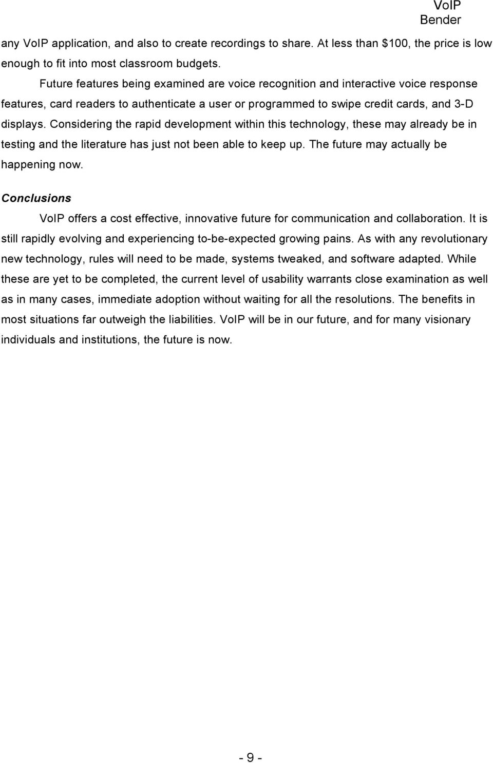 Considering the rapid development within this technology, these may already be in testing and the literature has just not been able to keep up. The future may actually be happening now.