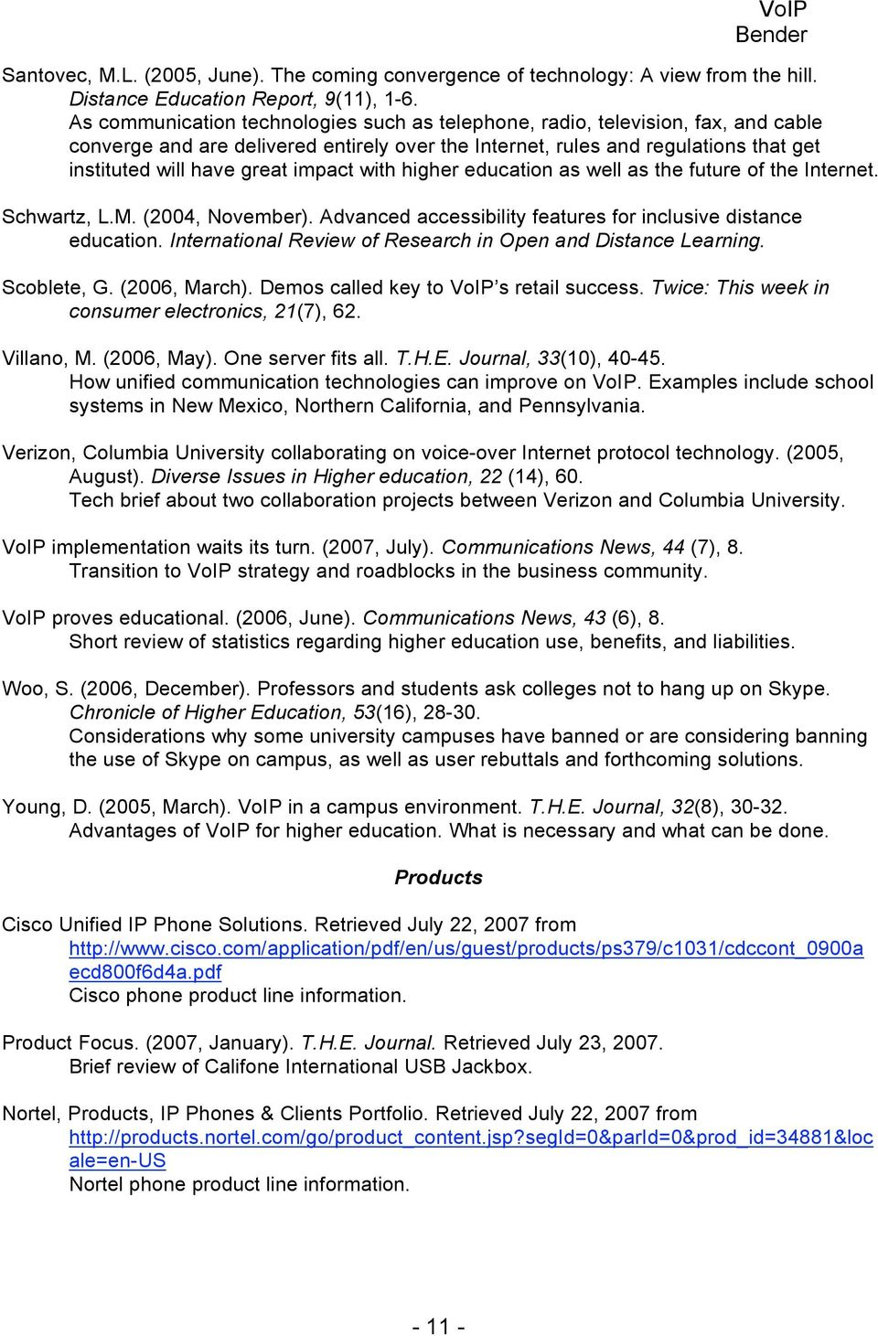 impact with higher education as well as the future of the Internet. Schwartz, L.M. (2004, November). Advanced accessibility features for inclusive distance education.