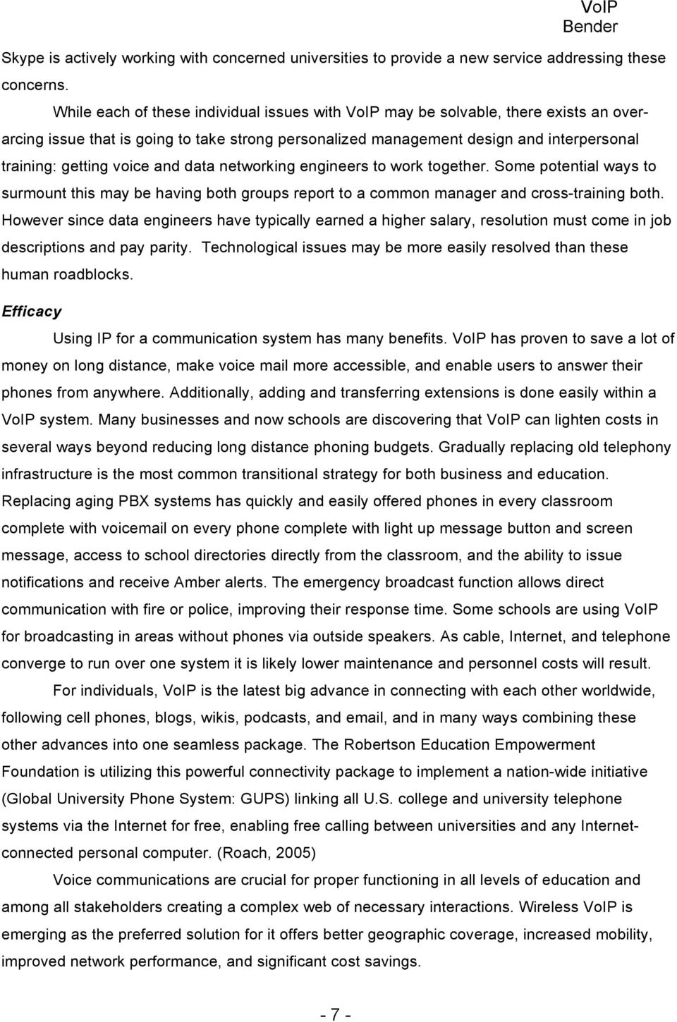 and data networking engineers to work together. Some potential ways to surmount this may be having both groups report to a common manager and cross-training both.