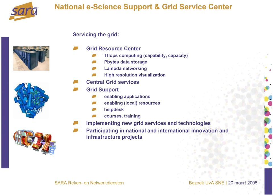services Grid Support enabling applications enabling (local) resources helpdesk courses, training