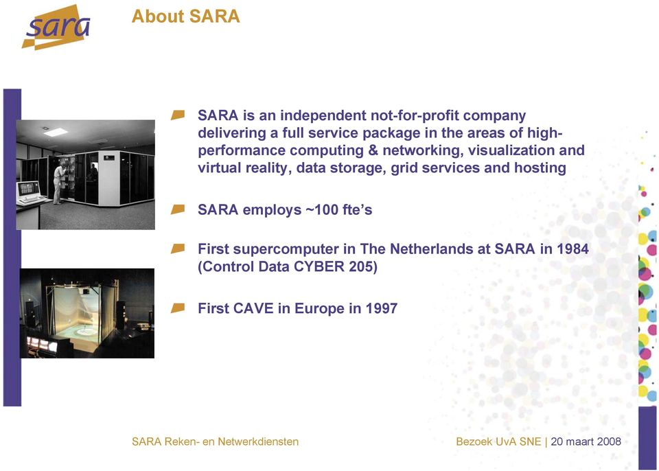 virtual reality, data storage, grid services and hosting SARA employs ~100 fte s First