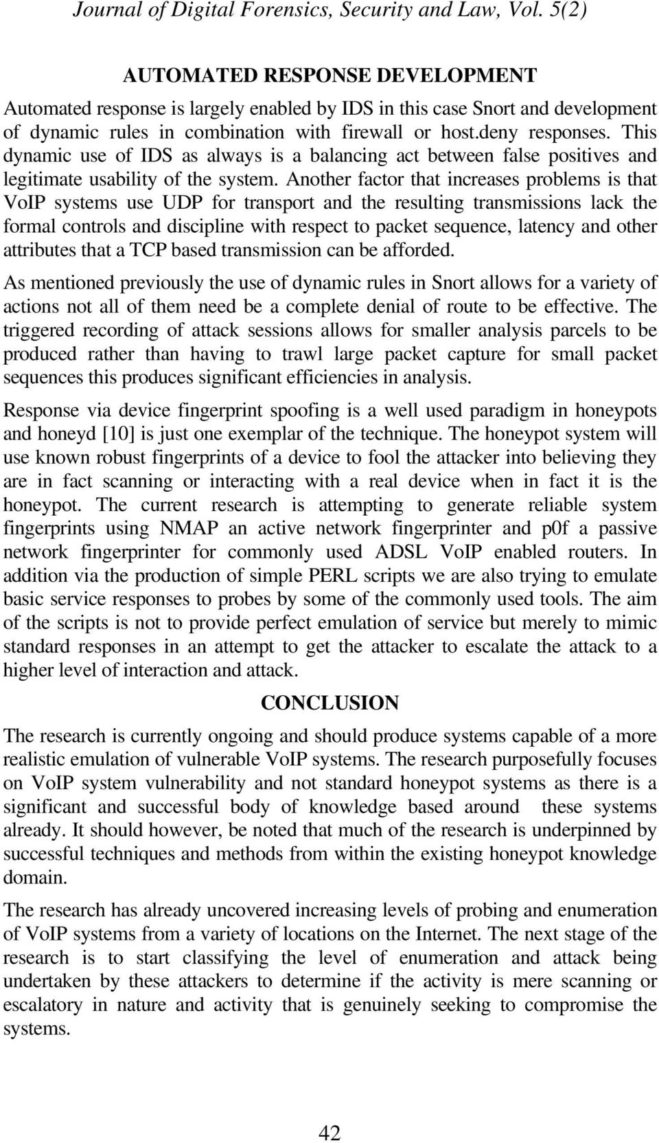 Another factor that increases problems is that VoIP systems use UDP for transport and the resulting transmissions lack the formal controls and discipline with respect to packet sequence, latency and