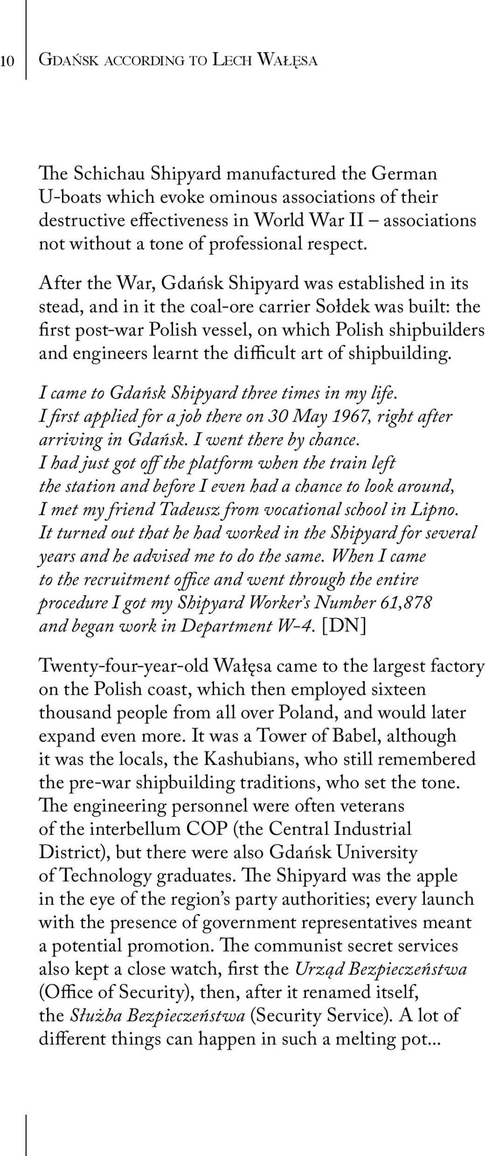 After the War, Gdańsk Shipyard was established in its stead, and in it the coal-ore carrier Sołdek was built: the first post-war Polish vessel, on which Polish shipbuilders and engineers learnt the