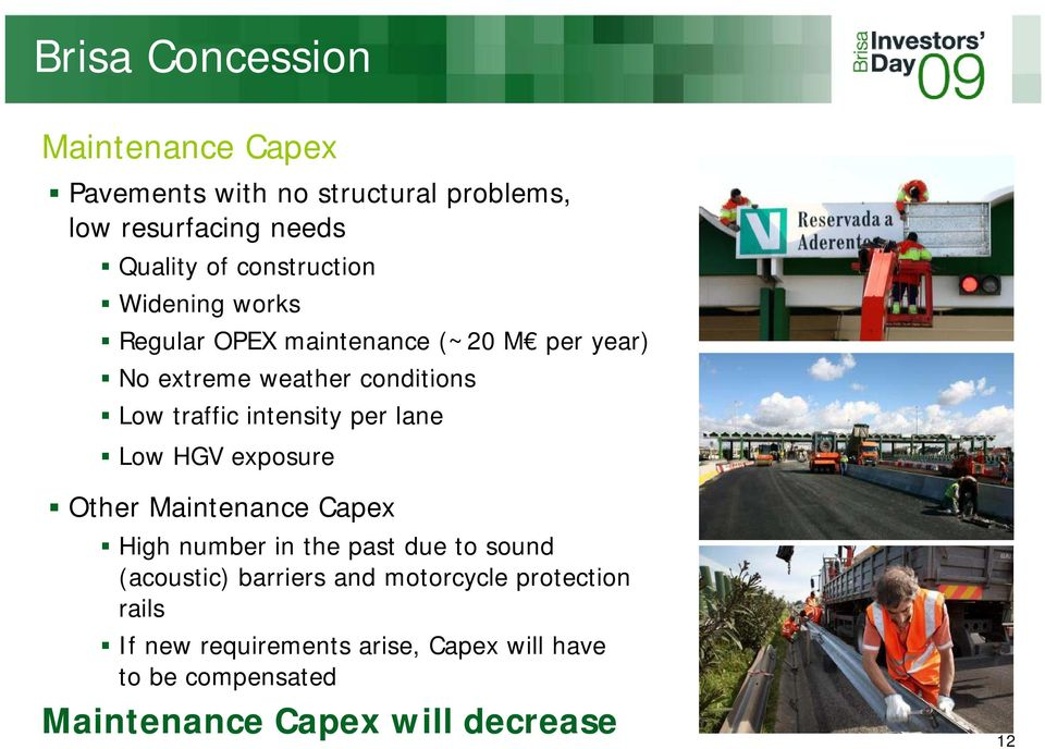 intensity per lane Low HGV exposure Other Maintenance Capex High number in the past due to sound (acoustic)
