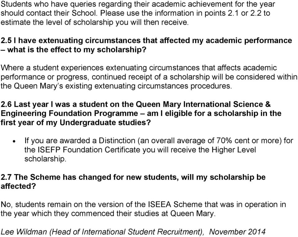 Where a student experiences extenuating circumstances that affects academic performance or progress, continued receipt of a scholarship will be considered within the Queen Mary s existing extenuating