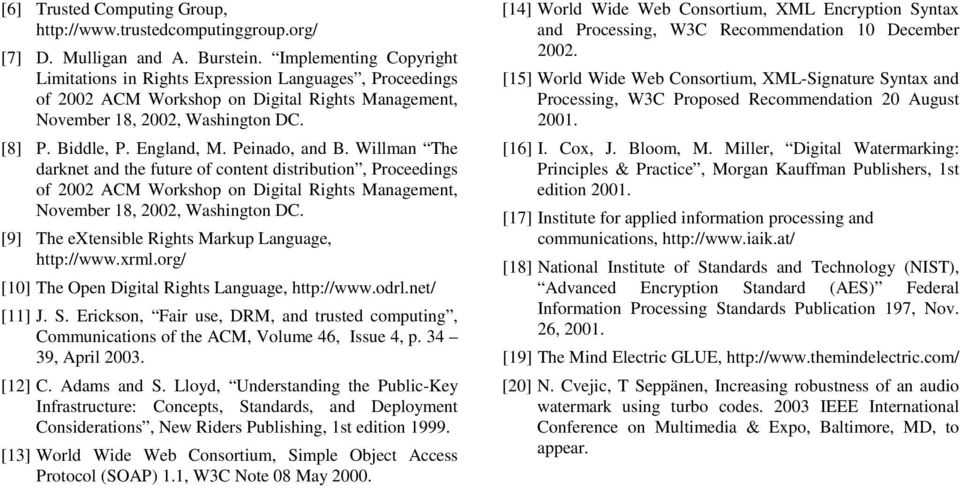 Peinado, and B. Willman The darknet and the future of content distribution, Proceedings of 2002 ACM Workshop on Digital Rights Management, November 18, 2002, Washington DC.