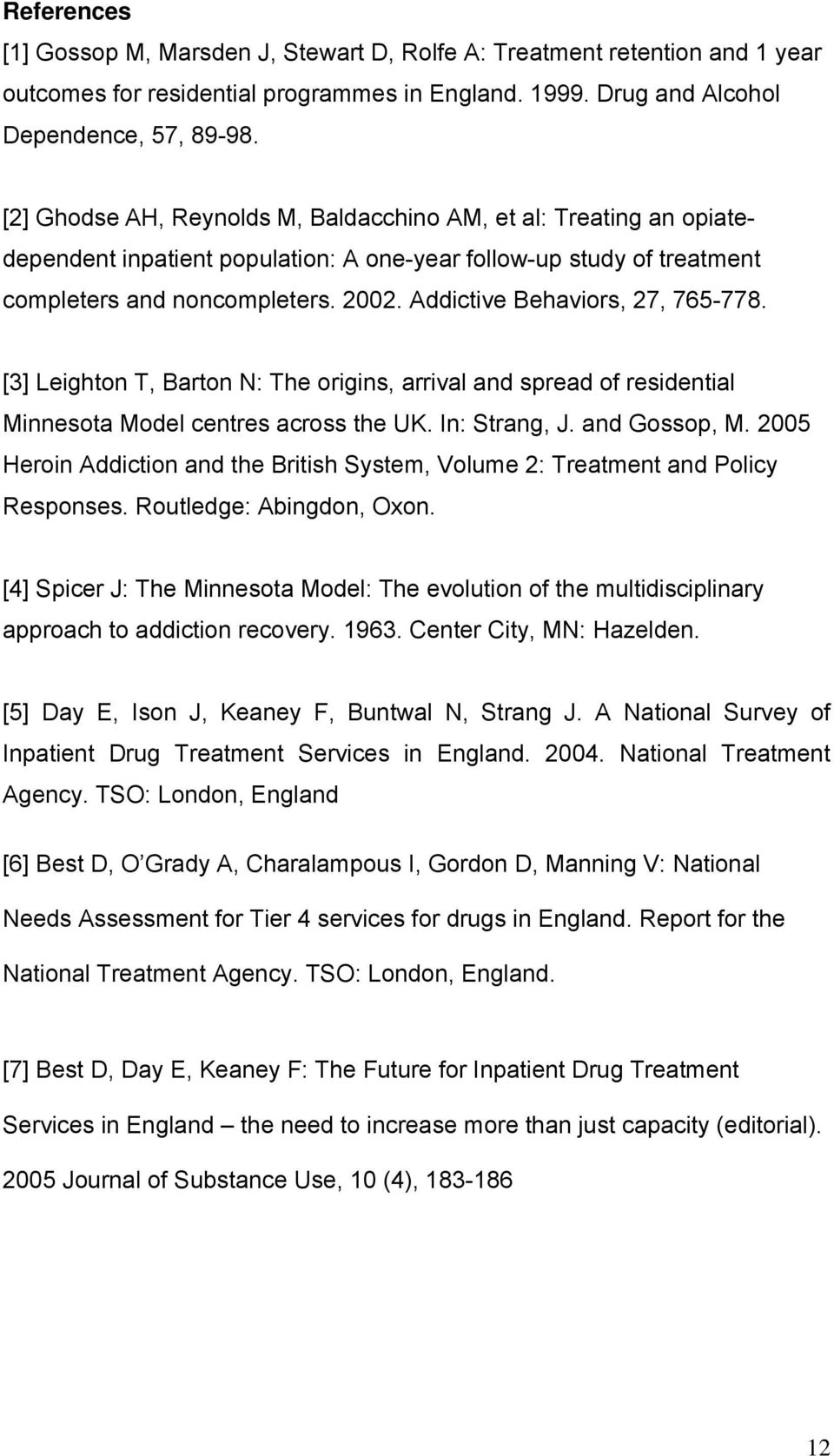 Addictive Behaviors, 27, 765-778. [3] Leighton T, Barton N: The origins, arrival and spread of residential Minnesota Model centres across the UK. In: Strang, J. and Gossop, M.