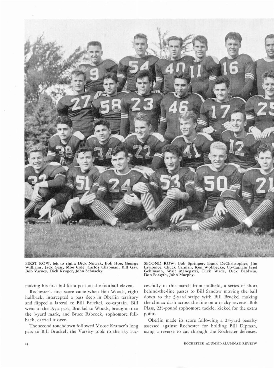 Rochester's first score came when Bob Woods, right halfback, intercepted a pass deep in Oberlin territory and flipped a lateral to Bill Bruckel, co-captain.