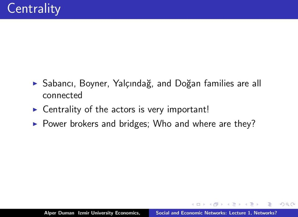 Centrality of the actors is very important!