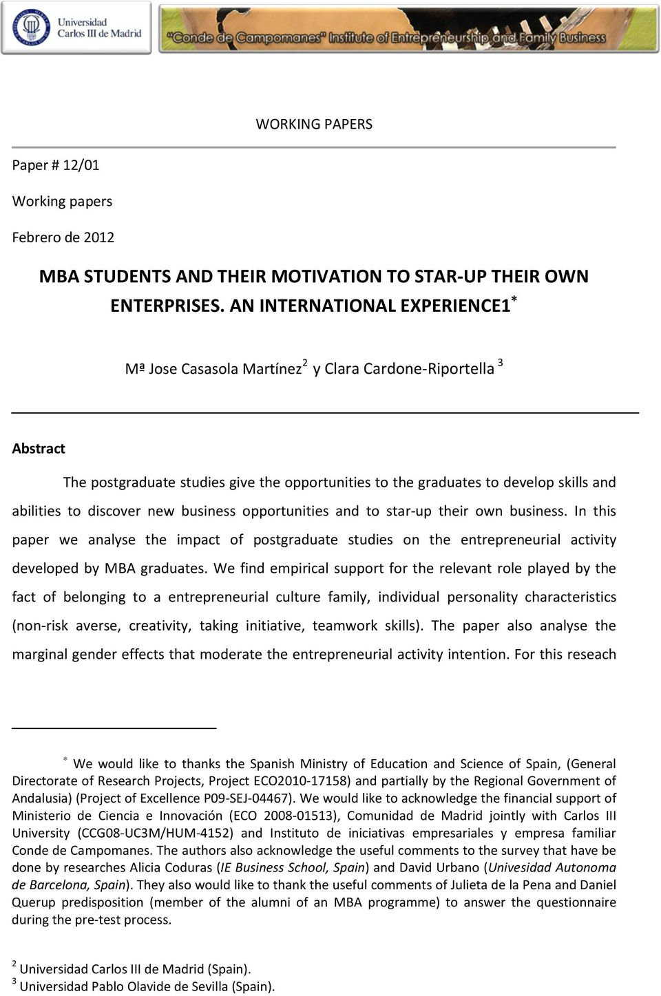 discover new business opportunities and to star-up their own business. In this paper we analyse the impact of postgraduate studies on the entrepreneurial activity developed by MBA graduates.