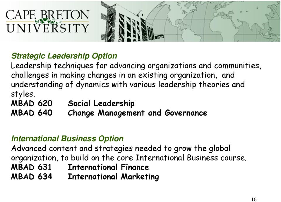 MBAD 620 Social Leadership MBAD 640 Change Management and Governance International Business Option Advanced content and