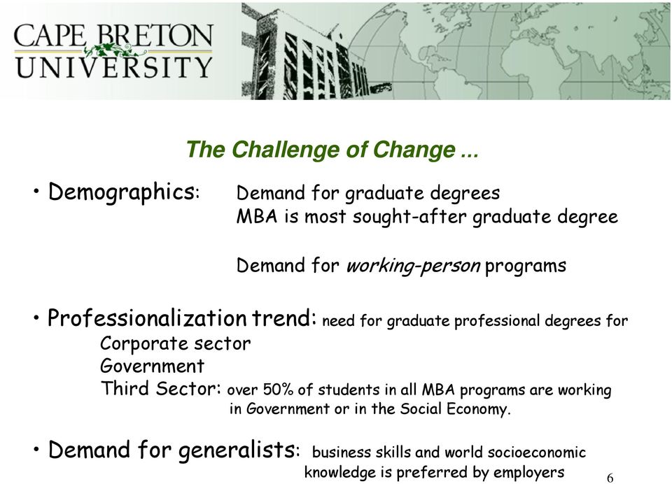 Corporate sector Government Third Sector: over 50% of students in all MBA programs are working in Government or