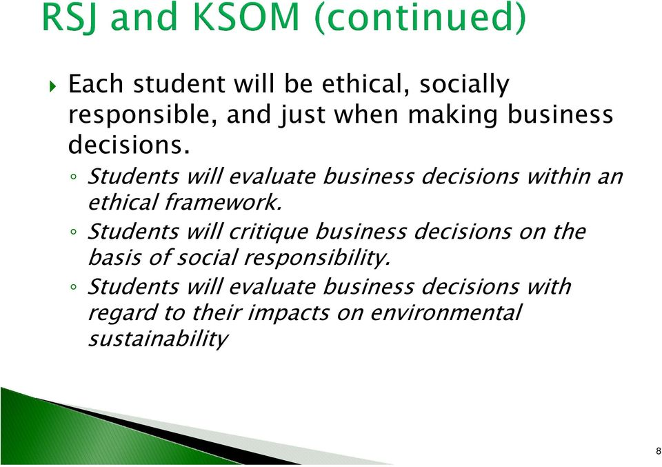 Students will critique business decisions on the basis of social responsibility.