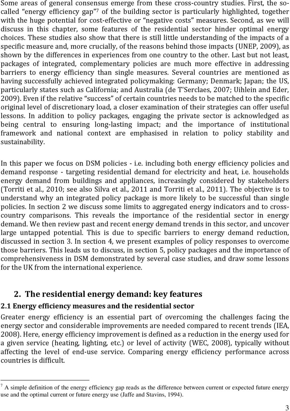 Second, as we will discuss in this chapter, some features of the residential sector hinder optimal energy choices.