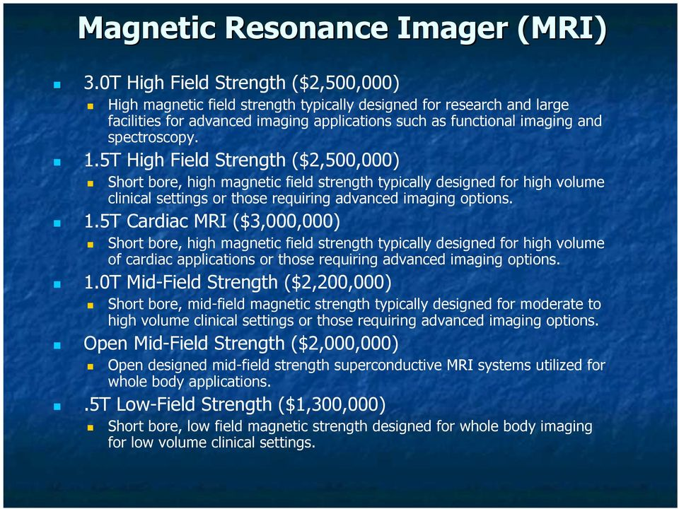 5T High Field Strength ($2,500,000) Short bore, high magnetic field strength typically designed for high volume clinical settings or those requiring advanced imaging options. 1.