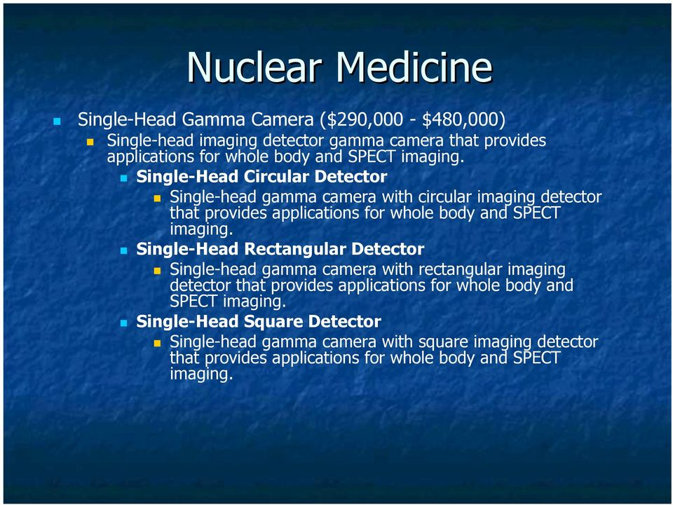 Single-Head Circular Detector Single-head gamma camera with circular imaging detector that provides applications for whole body and  Single-Head