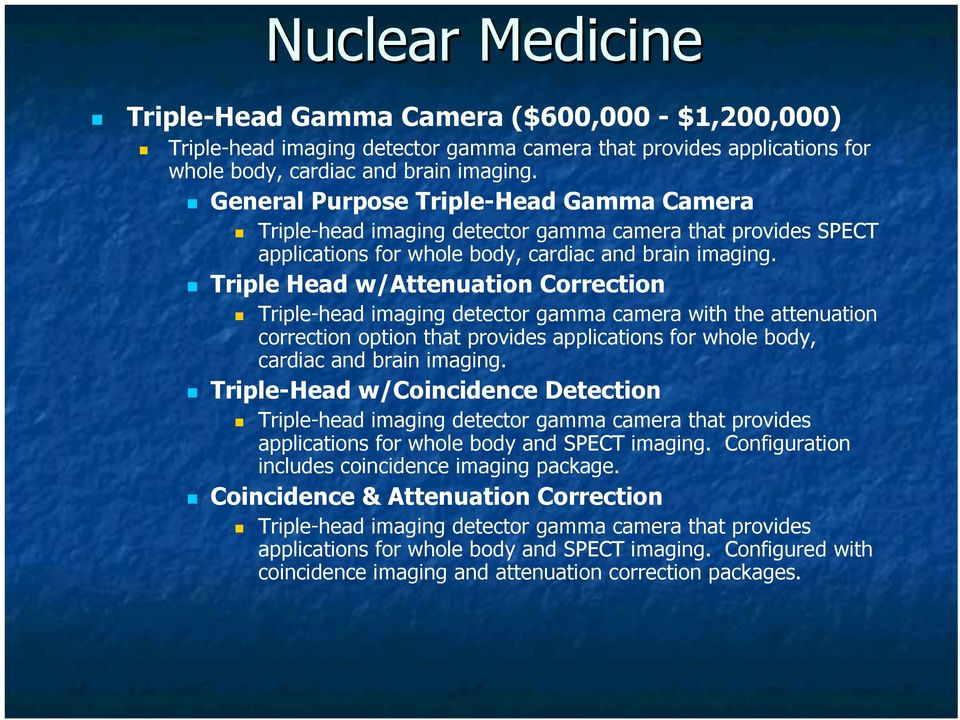 Triple Head w/attenuation Correction Triple-head imaging detector gamma camera with the attenuation correction option that provides applications for whole body, cardiac and brain imaging.
