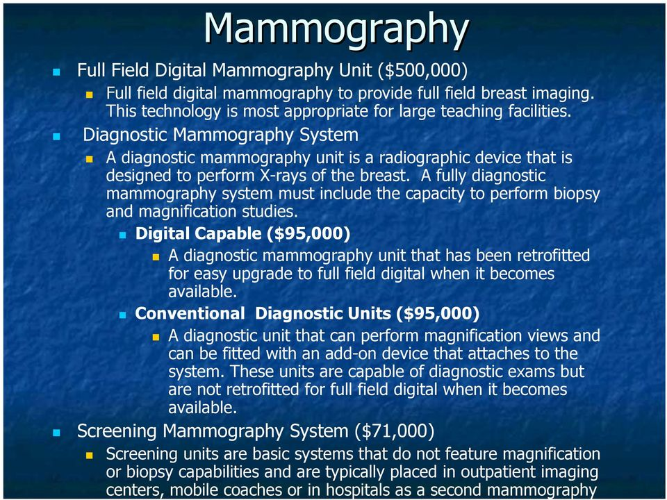 A fully diagnostic mammography system must include the capacity to perform biopsy and magnification studies.