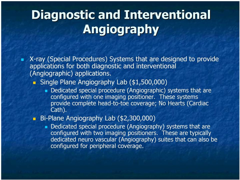 Single Plane Angiography Lab ($1,500,000) Dedicated special procedure (Angiographic) systems that are configured with one imaging positioner.