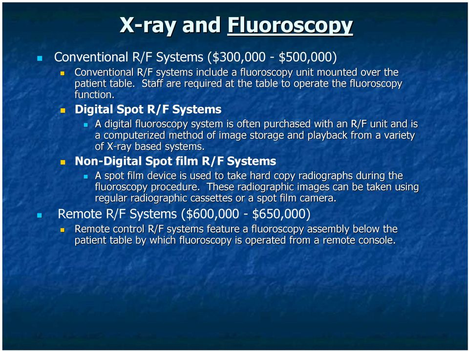 Digital Spot R/F Systems A digital fluoroscopy system is often purchased with an R/F unit and is a computerized method of image storage and playback from a variety of X-ray X based systems.