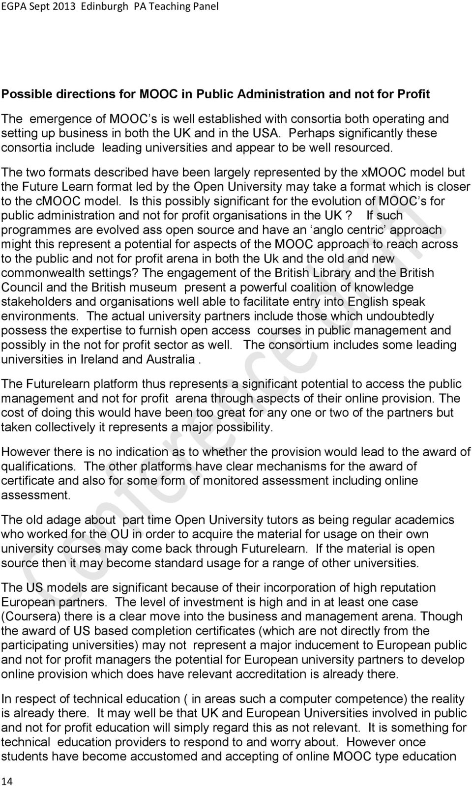The two formats described have been largely represented by the xmooc model but the Future Learn format led by the Open University may take a format which is closer to the cmooc model.