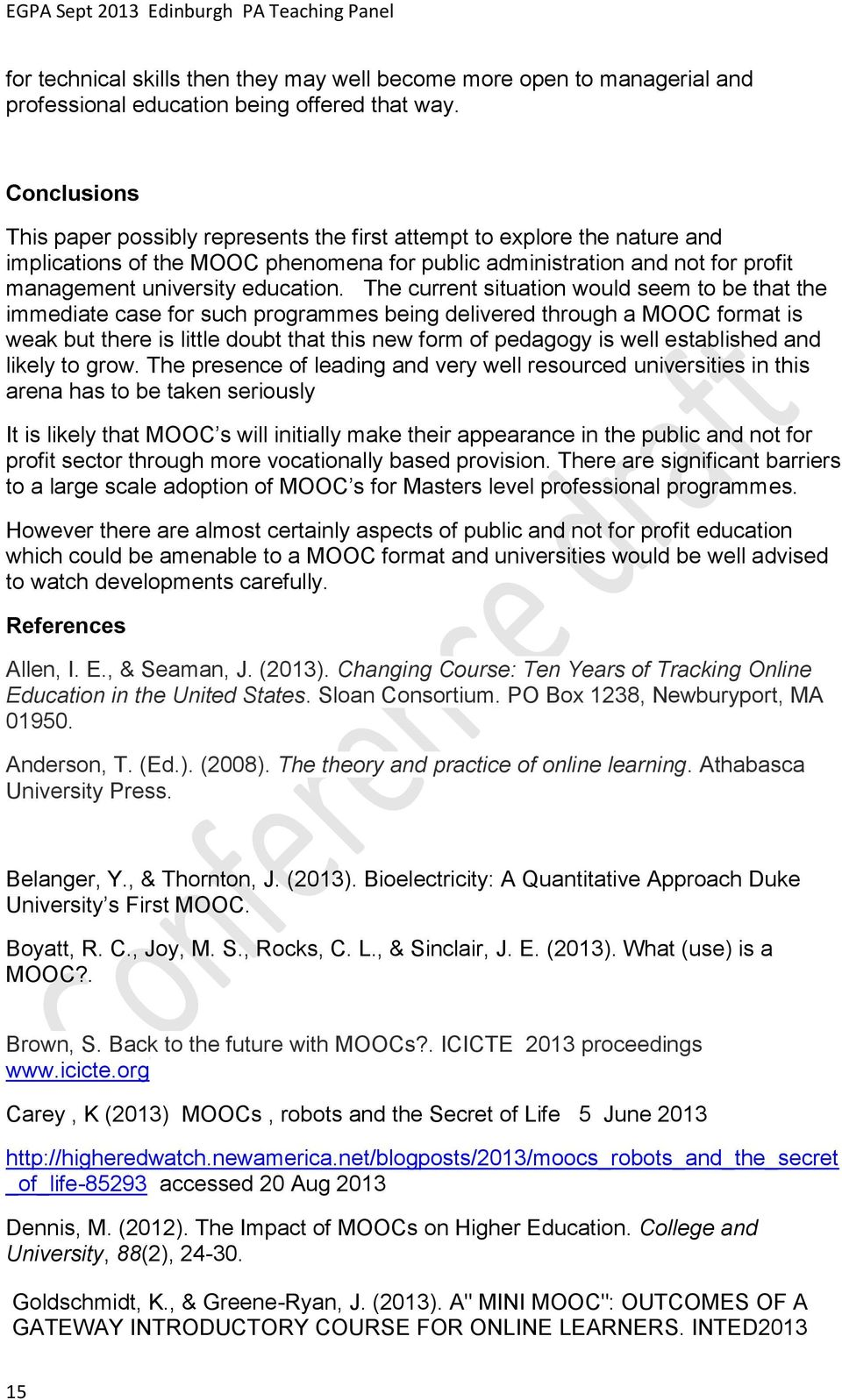 The current situation would seem to be that the immediate case for such programmes being delivered through a MOOC format is weak but there is little doubt that this new form of pedagogy is well