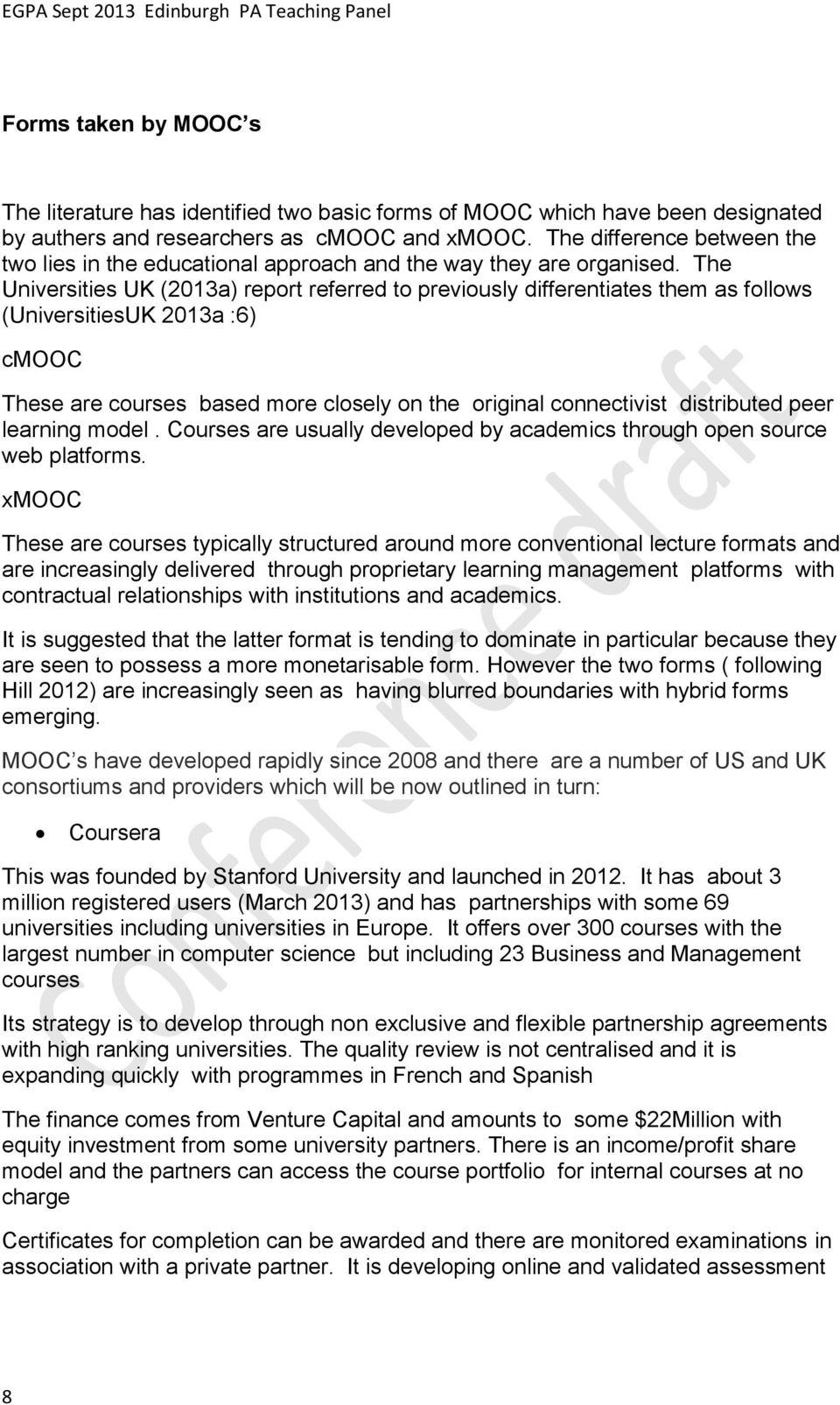 The Universities UK (2013a) report referred to previously differentiates them as follows (UniversitiesUK 2013a :6) cmooc These are courses based more closely on the original connectivist distributed