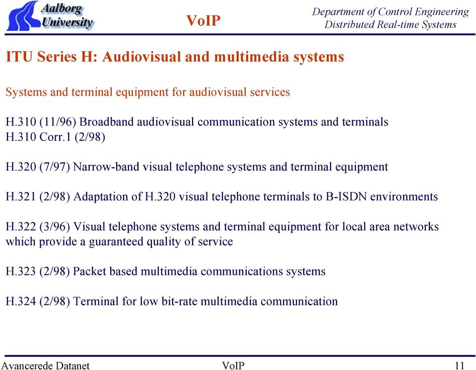 320 (7/97) Narrow-band visual telephone systems and terminal equipment H.321 (2/98) Adaptation of H.320 visual telephone terminals to B-ISDN environments H.