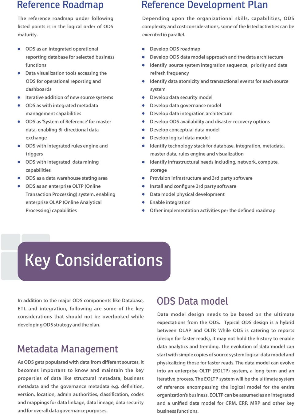 source systems ODS as with integrated metadata management capabilities ODS as System of Reference for master data, enabling Bi-directional data exchange ODS with integrated rules engine and triggers