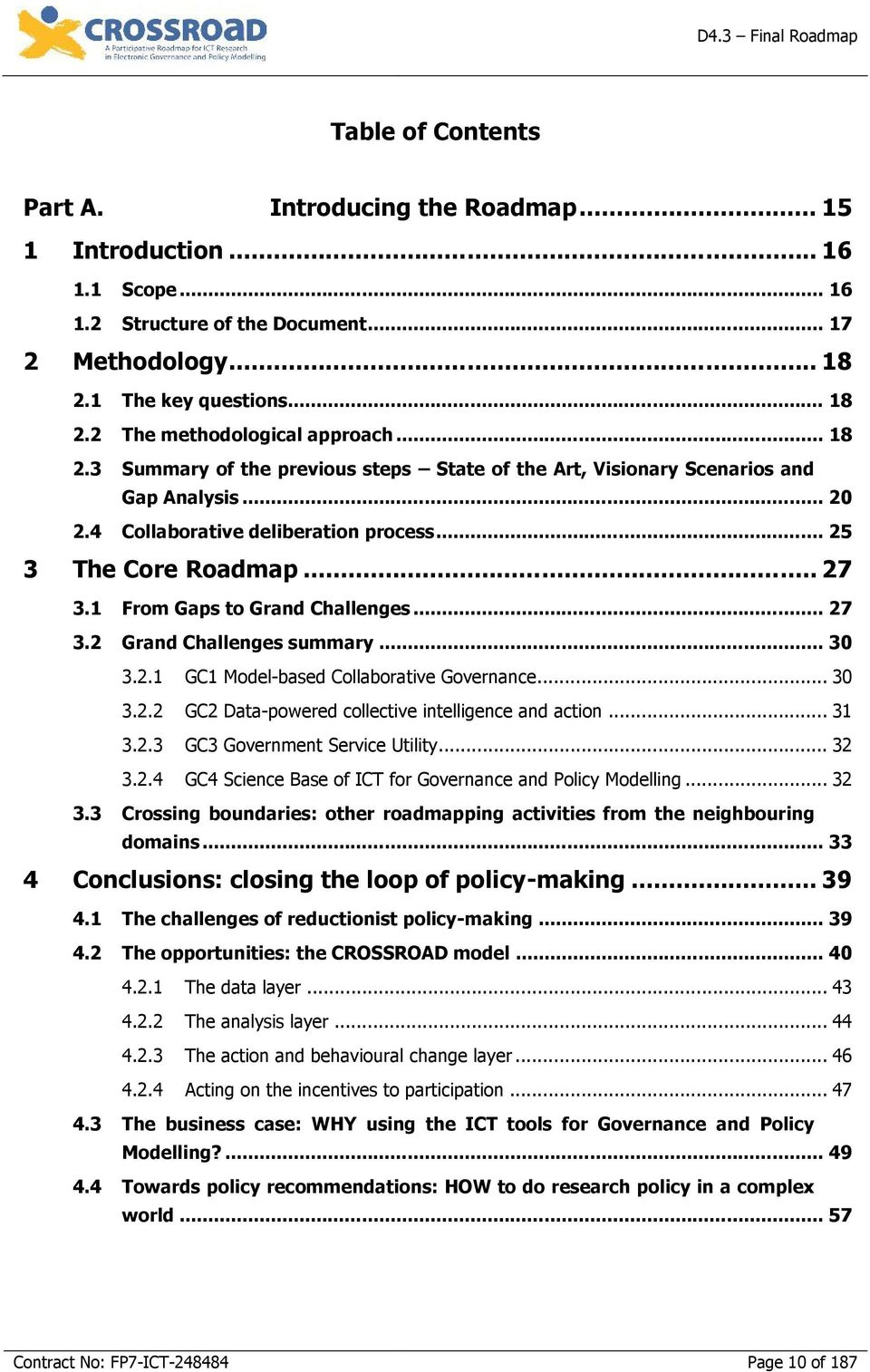 1 From Gaps to Grand Challenges... 27 3.2 Grand Challenges summary... 30 3.3 3.2.1 GC1 Model-based Collaborative Governance... 30 3.2.2 GC2 Data-powered collective intelligence and action... 31 3.2.3 GC3 Government Service Utility.