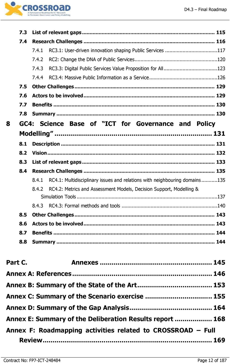 8 Summary... 130 GC4: Science Base of ICT for Governance and Policy Modelling... 131 8.1 Description... 131 8.2 Vision... 132 8.3 List of relevant gaps... 133 8.4 Research Challenges... 135 8.4.1 RC4.