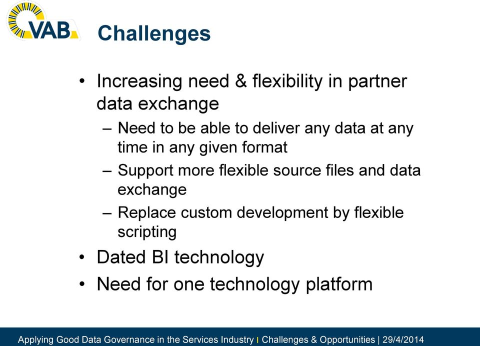 more flexible source files and data exchange Replace custom development