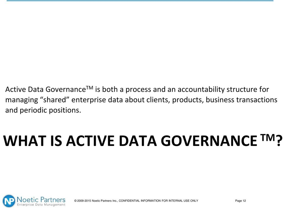 transactions and periodic positions. WHAT IS ACTIVE DATA GOVERNANCE TM?