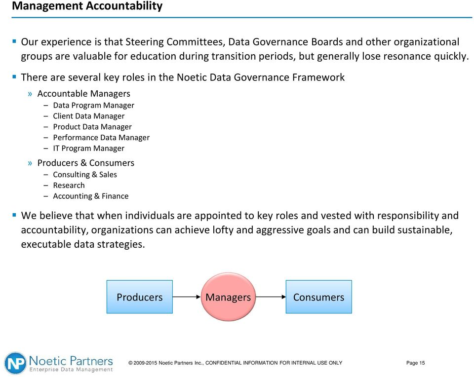 There are several key roles in the Noetic Data Governance Framework» Accountable Managers Data Program Manager Client Data Manager Product Data Manager Performance Data Manager IT Program Manager»