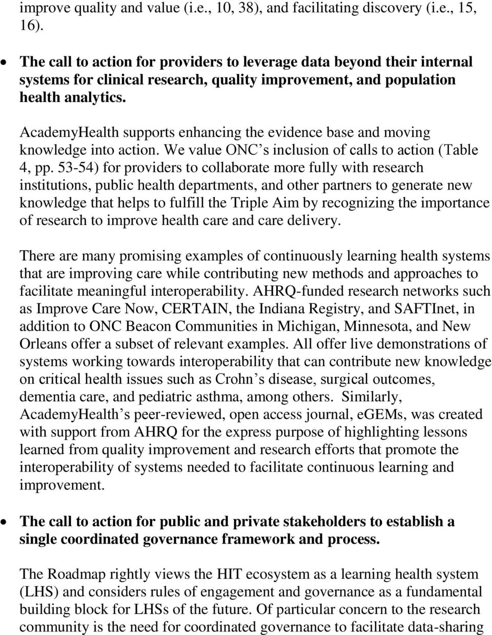 AcademyHealth supports enhancing the evidence base and moving knowledge into action. We value ONC s inclusion of calls to action (Table 4, pp.