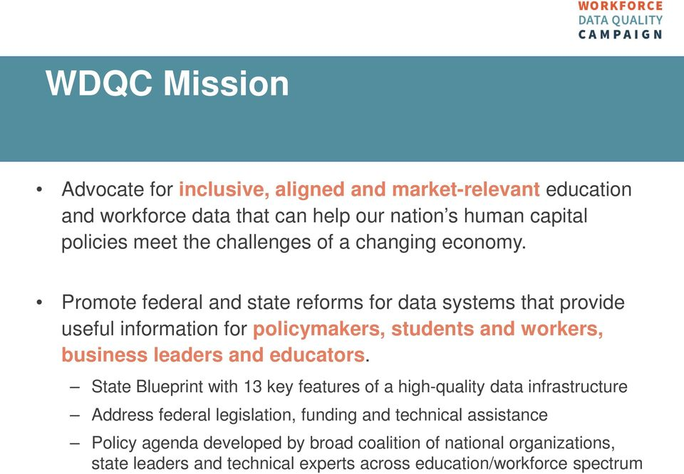 Promote federal and state reforms for data systems that provide useful information for policymakers, students and workers, business leaders and educators.