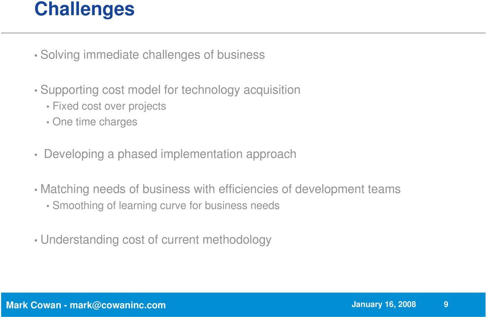 Matching needs of business with efficiencies of development teams Smoothing of learning curve for