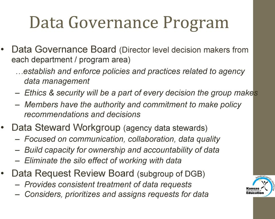 decisions Data Steward Workgroup (agency data stewards) Focused on communication, collaboration, data quality Build capacity for ownership and accountability of data