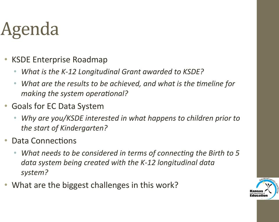 Goals for EC Data System Why are you/ksde interested in what happens to children prior to the start of Kindergarten?