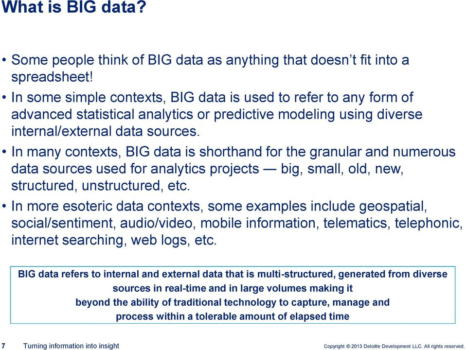 In many contexts, BIG data is shorthand for the granular and numerous data sources used for analytics projects big, small, old, new, structured, unstructured, etc.