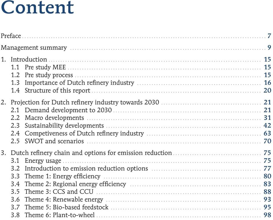4 Competiveness of Dutch refinery industry... 63 2.5 SWOT and scenarios... 70 3. Dutch refinery chain and options for emission reduction.... 75 3.1 Energy usage... 75 3.2 Introduction to emission reduction options.