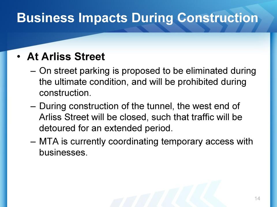 During construction of the tunnel, the west end of Arliss Street will be closed, such that