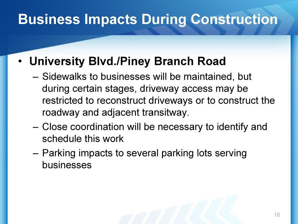 driveway access may be restricted to reconstruct driveways or to construct the roadway and